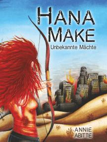 Hana Make: Unbekannte Mächte