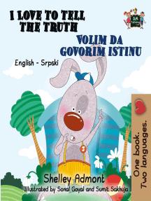I Love to Tell the Truth Volim da govorim istinu (English Serbian Bilingual Book for Kids): English Serbian Bilingual Collection