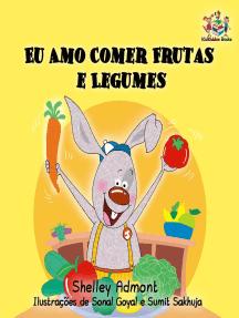 Eu Amo Comer Frutas e Legumes (Portuguese Language Book for Kids): Portuguese Bedtime Collection