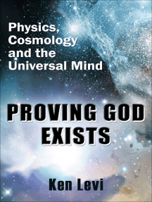 Proving God Exists: Physics, Cosmology, and the Universal Mind