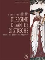 Di regine,di sante e di streghe. Storie di donne del medioevo
