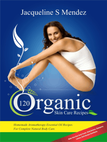 120 Organic Skin Care Recipes: Homemade Aromatherapy Essential Oil Recipes For Complete Natural Body Care.  Make Your Own Body Scrubs, Body Butters, Shampoos,  Lotions, Bath Recipes And Masks.   (organic body ... homemade body butter, body care recipes)