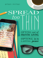 Spread Too Thin: Opting Out of Frantic Living. Opting In to Lasting Peace