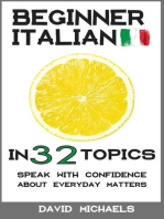 Beginner Italian in 32 Topics. Speak with Confidence About Everyday Matters.