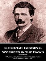 Workers in the Dawn - Volume II (of III)