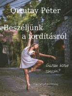 Ortutay Péter Beszéljünk a fordításról Gúzsba kötve táncolni?