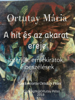 Ortutay Mária A hit és az akarat ereje Interjúk, emlékiratok, elbeszélések Szerkesztette Ortutay Péter