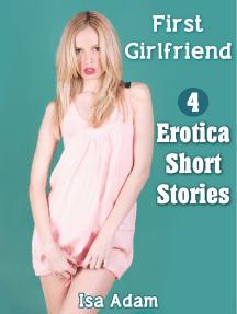 First Girlfriend: 4 Erotica Short Stories