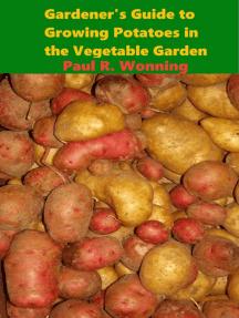 Gardener's Guide to Growing Potatoes in the Vegetable Garden: Gardener's Guide to Growing Your Vegetable Garden, #3