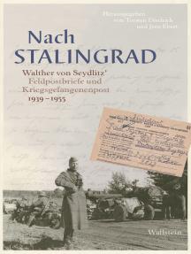 Nach Stalingrad: Walther von Seydlitz' Feldpostbriefe und Kriegsgefangenenpost 1939-1955