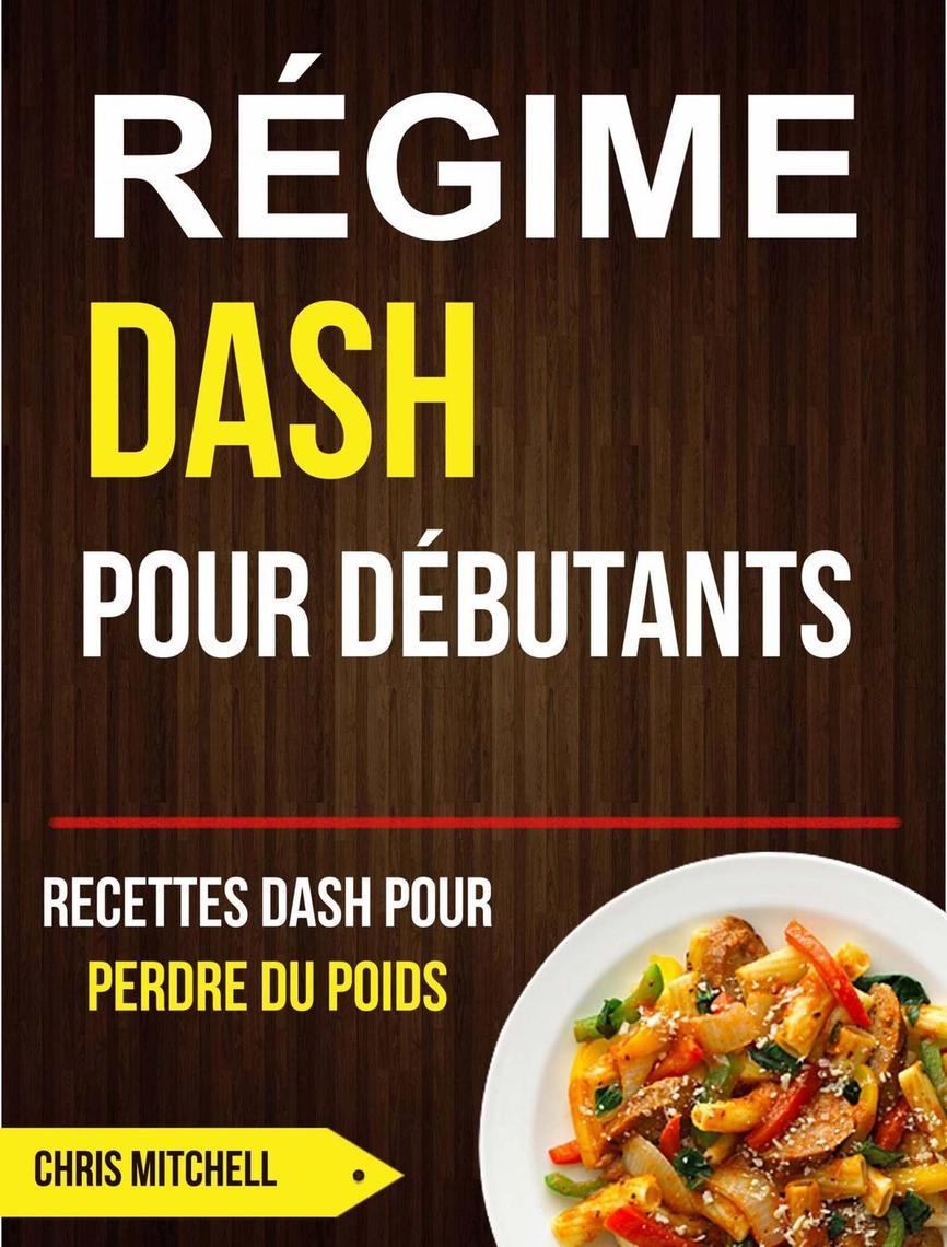 Lisez Régime Dash pour Débutants : Recettes Dash pour