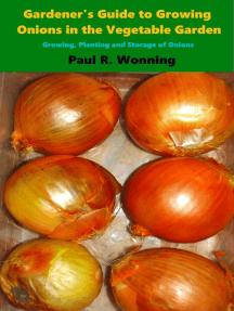 Gardener's Guide to Growing Onions in the Vegetable Garden: Gardener's Guide to Growing Your Vegetable Garden, #8