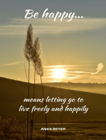 Be happy...means letting go to live freely and happily