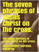 The seven phrases of Jesus Christ on the cross.