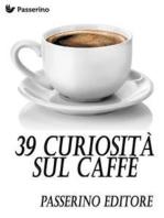 39 curiosità sul caffè