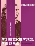 Wie Nietzsche wurde, wer er war