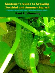 Gardener's Guide to Growing Zucchini and Summer Squash: Gardener's Guide to Growing Your Vegetable Garden, #10