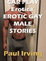 Car Play Erotica' Erotic Gay Male Stories