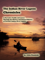 The Indian River Lagoon Chronicles- A Narrative Paddle Adventure Through the History and Natural History of Florida's Indian River Lagoon