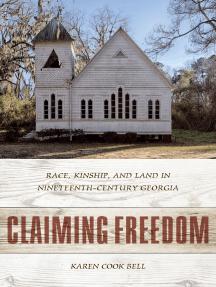 Claiming Freedom: Race, Kinship, and Land in Nineteenth-Century Georgia
