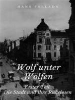 Wolf unter Wölfen - Erster Teil. Die Stadt und ihre Ruhelosen
