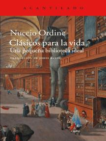 Clásicos para la vida: Una pequeña biblioteca ideal