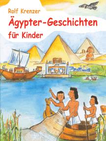 Ägypter-Geschichten für Kinder: Eine Fülle von Geschichten, die Kinder auf unterhaltsame Weise in die Welt der Ägypter entführen