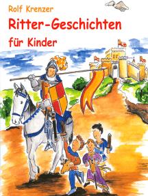 Ritter-Geschichten für Kinder: Eine Fülle von Geschichten, die Kinder auf unterhaltsame Weise in die Welt der Ritter entführen