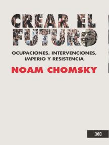 Crear el futuro: Ocupaciones, intervenciones, imperio y resistencia