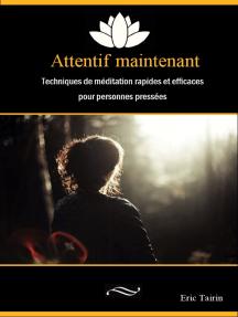 Attentif maintenant: Techniques de méditation rapides et efficaces pour personnes pressées