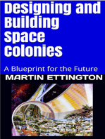 Designing and Building Space Colonies-A Blueprint For the Future