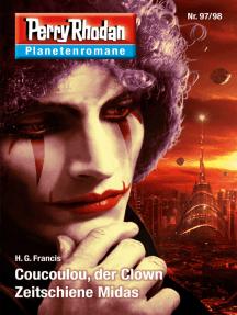 Planetenroman 97 + 98: Coucoulou, der Clown / Zeitschiene Midas: Zwei abgeschlossene Romane aus dem Perry Rhodan Universum