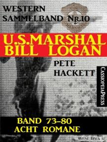 U.S. Marshal Bill Logan, Band 73-80: Acht Romane (U.S. Marshal Western Sammelband)