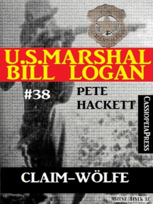 U.S. Marshal Bill Logan, Band 38: Claim-Wölfe