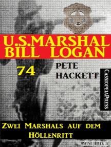 U.S. Marshal Bill Logan 74: Zwei Marshals auf dem Höllenritt
