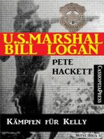 U.S. Marshal Bill Logan 8 - Kämpfen für Kelly (Western)