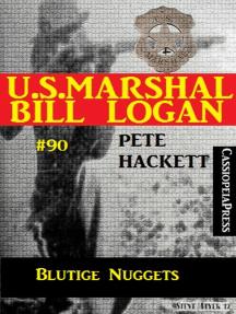 U.S. Marshal Bill Logan, Band 90: Blutige Nuggets