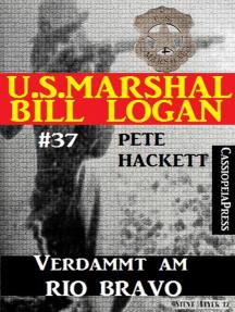 U.S. Marshal Bill Logan, Band 37: Verdammt am Rio Bravo