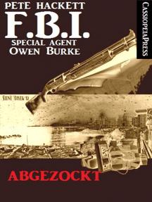 Abgezockt (FBI Special Agent): Ein Fall für FBI Special Agent Owen Burke