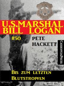 U.S. Marshal Bill Logan, Band 50: Bis zum letzten Blutstropfen