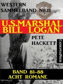 U.S. Marshal Bill Logan, Band 81-88: Acht Romane: Sammelband Nr.11 (U.S. Marshal Western Sammelband)