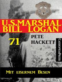 U.S. Marshal Bill Logan 71: Mit eisernem Besen