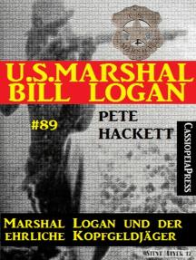 U.S. Marshal Bill Logan, Band 89: Marshal Logan und der ehrliche Kopfgeldjäger