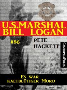 U.S. Marshal Bill Logan, Band 86: Es war kaltblütiger Mord