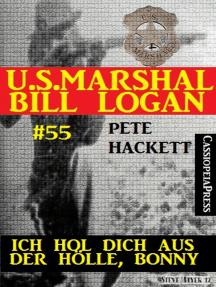 U.S. Marshal Bill Logan, Band 55: Ich hol dich aus der Hölle, Bonny