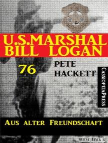 U.S. Marshal Bill Logan Band 76: Aus alter Freundschaft