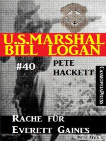 U.S. Marshal Bill Logan, Band 40: Rache für Everett Gaines