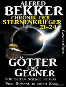 Götter und Gegner (Chronik der Sternenkrieger 21-24, Sammelband, 500 Seiten Science Fiction Abenteuer)
