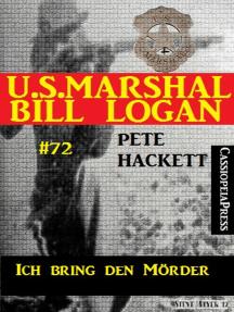 U.S. Marshal Bill Logan Band 72: Ich bring den Mörder