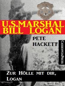 U.S. Marshal Bill Logan 18: Zur Hölle mit dir, Logan